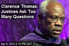 Clarence Thomas: Justices Ask Too Many Questions