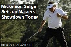 Mickelson Surge Sets up Masters Showdown Today