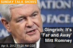 Gingrich: It's 'Far and Away' Mitt Romney