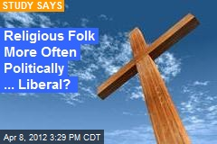 Religious Folk More Often Politically Liberal