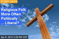 Religious Folk More Often Politically Liberal