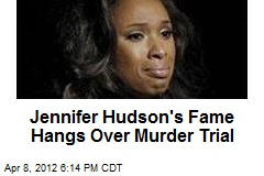 Jennifer Hudson's Fame Hangs Over Murder Trial