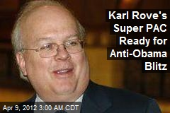 Karl Rove's Super PAC Ready for Anti-Obama Blitz