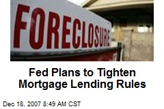 Fed Plans to Tighten Mortgage Lending Rules