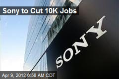 Sony to Cut 10K Jobs