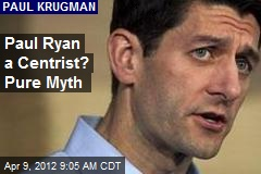 Paul Ryan a Centrist? Pure Myth