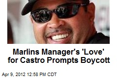 Marlins Manager's 'Love' for Castro Prompts Boycott