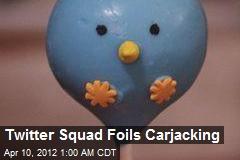Twitter Squad Foils Carjacking