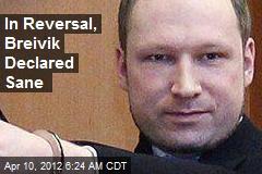 In Reversal, Breivik Declared Sane