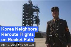 Korea Neighbors Reroute Flights on Rocket Path
