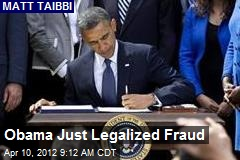 Obama Just Legalized Fraud
