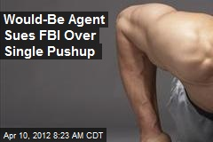 Would-Be Agent Sues FBI Over a Pushup