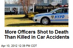 More Officers Shot to Death Than Killed in Car Accidents