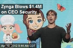 Zynga Blows $1.4M on CEO Security
