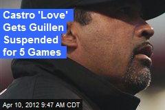 Castro 'Love' Gets Guillen Suspended for 5 Games