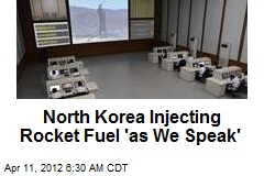 North Korea Injecting Rocket Fuel 'as We Speak'