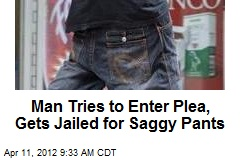 Man Tries to Enter Plea, Gets Jailed for Saggy Pants