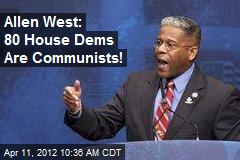 Allen West: 80 House Dems Are Communists!