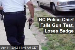 NC Police Chief Fails Gun Test, Loses Badge