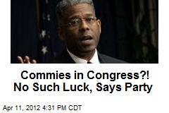 Commies in Congress?! No Such Luck, Says Party