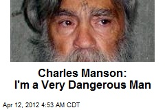 Manson: I'm a Very Dangerous Man