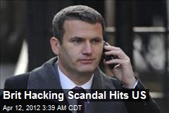 Brit Hacking Scandal Hits US