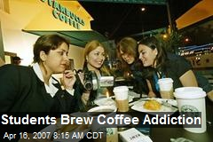 Students Brew Coffee Addiction