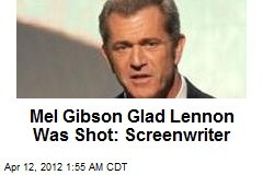Mel Gibson Glad Lennon Was Shot: Eszterhas