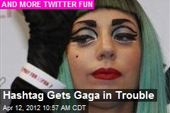 Hashtag Gets Gaga in Trouble