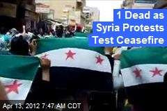 Syria Protests Today Pose First Ceasefire Challenge