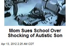Mom Sues Over Shocking of Autistic Son