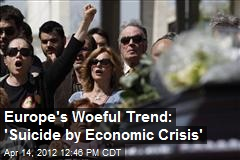 Europe's Woeful Trend: 'Suicide by Economic Crisis'