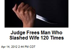 UK Court Frees Man Who Slashed Wife 120 Times