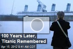 100 Years Later, Titanic Remembered