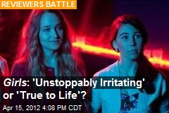 Girls : 'Unstoppably Irritating' or 'True to Life'?