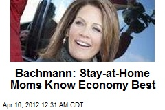 Bachman: Stay-at-Home Moms Know Economy Best