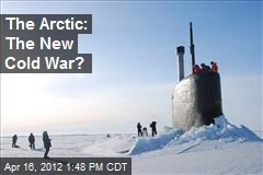 The Arctic: The New Cold War?