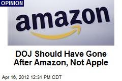 DOJ Should Have Gone After Amazon, Not Apple