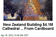New Zealand Building $4.1M Cathedral ... From Cardboard