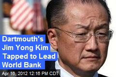 Dartmouth's Jim Yong Kim Tapped to Lead World Bank