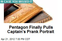 Pentagon Finally Pulls Captain's Prank Portrait