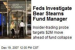 Feds Investigate Bear Stearns Fund Manager