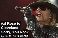 Axl Rose to Cleveland: Sorry, You Rock