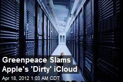 Greenpeace Slams Apple's 'Dirty' iCloud