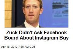 Zuck Didn't Ask Facebook Board About Instagram Buy