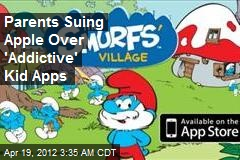 Parents Suing Apple Over 'Addictive' Kid Apps