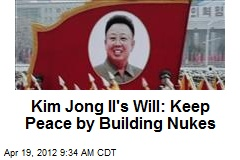 Kim Jong Il's Will: Keep Peace by Building Nukes