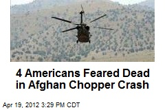 4 Americans Feared Dead in Afghan Chopper Crash