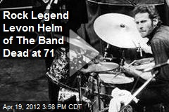 Rock Legend Levon Helm of The Band Dead at 71