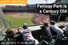Fenway Park Is a Century Old